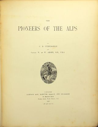 The pioneers of the Alps. Carus Dunlop Cunningham, Sir William de Wiveleslie Abney