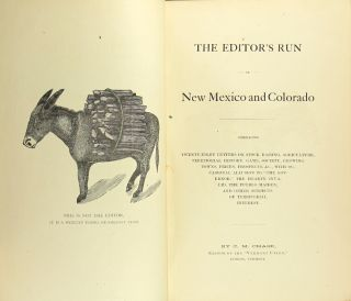 The editor's run in New Mexico and Colorado. Embracing some twenty-eight letters on stock-raising, agriculture, territorial history, game, society, growing towns, prices, prospects, &c. Charles Monroe Chase.