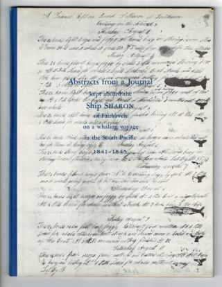 Abstracts from a journal kept aboard the ship Sharon of Fairhaven on a whaling voyage in the south Pacific 1841 - 1845. Paul C. Nicholson, compiler.