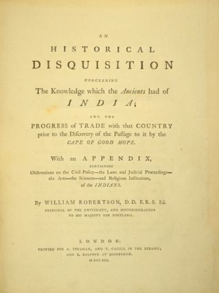 An historical disquisition concerning the knowledge which the ancients had of India; and the progress of trade with that country prior to the discovery of the passage to it by the Cape of Good Hope.