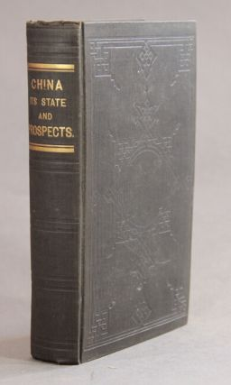 China; its state and prospects, with especial reference to the spread of the Gospel; containing allusions to the antiquity, extent, population, civilization, literature, and religion of the Chinese