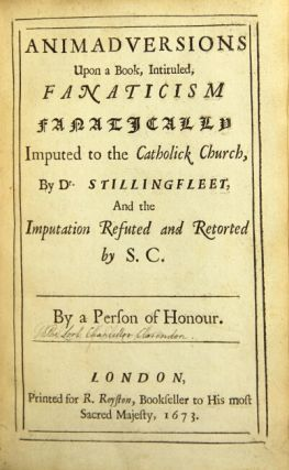 Animadversions upon a book, intitled Fanaticism Fanatically Imputed to the Catholic Church, by Dr. Stillingfleet. And the imputation refuted and retorted by S. C. By a person of honour. Henry Hyde Clarendon.