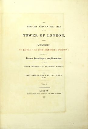 The history and antiquities of the Tower of London, with memoirs of royal and distinguished persons, deduced from records, state-papers, and manuscripts, and from other original and authentic sources.