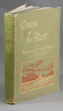 "Cruise of the ""Alert."" Four years in Patagonian, Polynesian, and Mascarene waters. (1878-82.). RICHARD WILLIAM COPPINGER, Dr."