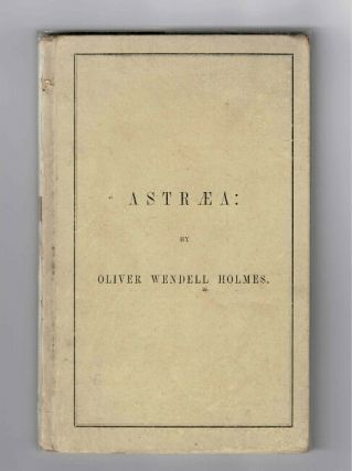 Astraea: the balance of illusions. A poem delivered before the Phi Beta Kappa Society of Yale College, August 14, 1850. Oliver Wendell Holmes.
