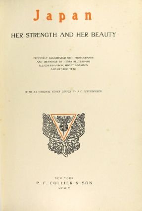 Japan her strength and her beauty. Profusely illustrated with photographs and drawings by Henry Reuterdahl, Fletcher Ransom, Sidney Adamson and Genjiro Yeto. With an original cover design by J. C. Leydendecker
