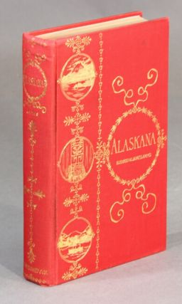 Alaskana or Alaska in descriptive and legendary poems. BUSHROD W. JAMES, M. D.