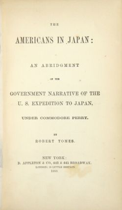 The Americans in Japan: an abridgement of the government narrative of the U.S. expedition to Japan, under Commodore Perry. MATTHEW CALBRAITH PERRY.