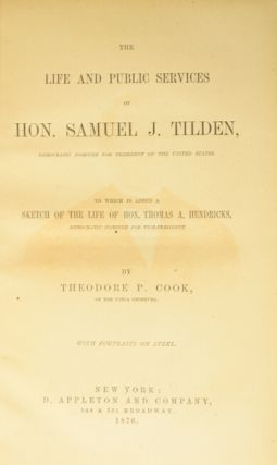 The life and public services of Hon. Samuel J. Tilden, democratic nominee for President of the United States. To which is added a sketch of the life of Hon. Thomas A. Hendricks, democratic nominee for Vice-President.