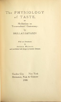 The physiology of taste, or meditations on transcendental gastronomy. With an introduction by Arthur Machen. Brillat-Savarin.