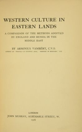 Western culture in eastern lands. A comparison of the methods adopted by England and Russia in the middle east.