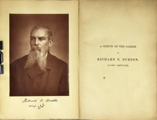 "A sketch of the career of Richard F. Burton collected from ""Men of Eminence;"" from Sir Richard's and Lady Burton's own works; from the press; from personal knowledge..."