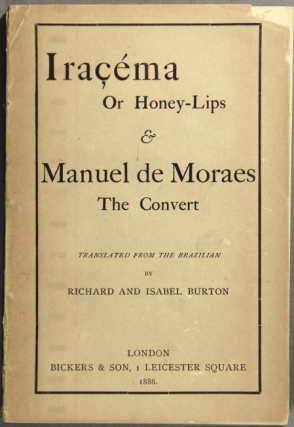 Iraçéma the Honey-Lips a legend of Brazil by J. De Alencar [and] Manuel de Moraes the convert. Translated from the Brazilian by Richard and Isabel Burton