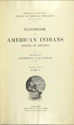 Handbook of American Indians north of Mexico. FREDERICK WEBB HODGE.