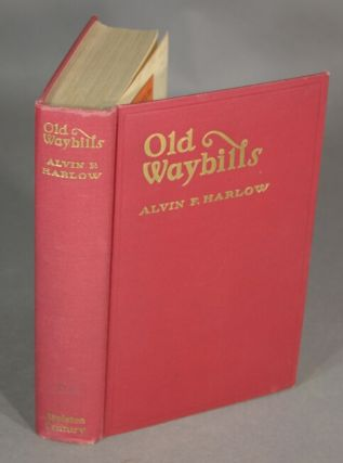 Old waybills. The romance of the Express companies. ALVIN F. HARLOW.