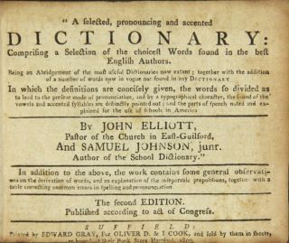 A selected, pronouncing and accented dictionary. Comprising a selection of the choicest words found in the best English authors. John Elliott, Samuel Johnson Jr.