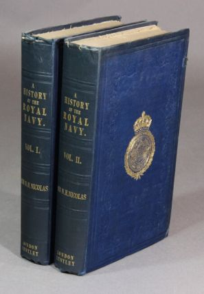 A history of the Royal Navy, from the earliest times to the wars of the French Revolution. NICHOLAS HARRIS NICOLAS, Sir.