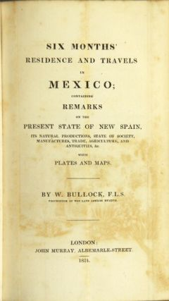 Six months' residence and travels in Mexico; containing remarks on the present state of New Spain, its natural productions, state of society, manufactures, trade, agriculture, and antiquities...
