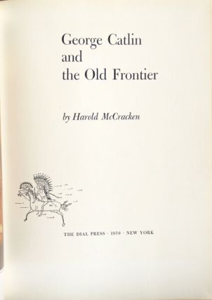 George Catlin and the old frontier. HAROLD McCRACKEN.