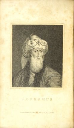 The works of Flavius Josephus, the learned and authentic Jewish historian and celebrated warrior. To which are added three dissertations concerning Jesus Christ, John the Baptist, James the Just, God's Command to Abraham, etc. With an index to the whole, and copperplates. Translated by William Whiston