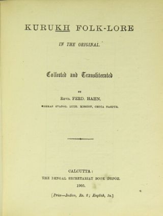 Kurukh folk-lore in the original. Collected and transliterated by. Ferd Hahn, Rev