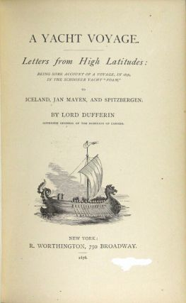 """A yacht voyage. Letters from high latitudes: being some account of a voyage, in 1856, in the schooner yacht """"Foam,"""" to Iceland, Jan Mayen, and Spitzbergen"""