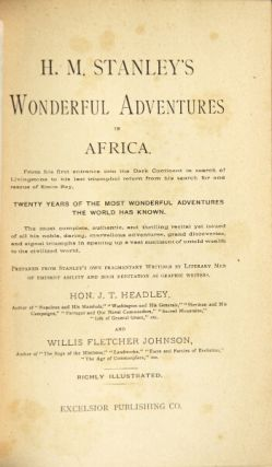 H. M. Stanley's wonderful adventures in Africa. From his first entrance into the dark continent in search of Livingstone to his last triumphal return. J. T. Headley, Willis Fletcher Johnson.