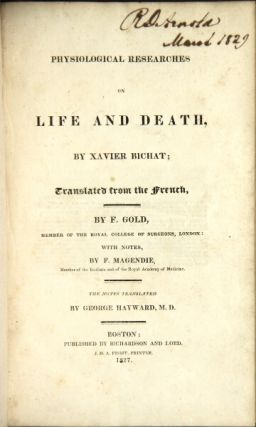 Physiological researches on life and death ... translated from the French by F. Gold ... with notes by F. Magendie ... the notes translated by George Hayward, M.D. XAVIER BICHAT.