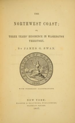 The Northwest Coast; three years' residence in Washington Territory