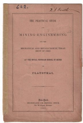 The practical study of mining-engineering and the mechanical and metallurgical treatment of ores at the Royal Prussian School of Mines, in Clausthal. HERMANN CREDNER, DR.