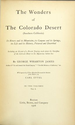 The wonders of the Colorado Desert (southern California). Its rivers and its mountains, its canyons and its springs, its life and its history, pictured and described. GEORGE WHARTON JAMES.