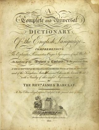 A complete and universal dictionary of the English language comprehending the explanation, pronunciation, origin & synonymies of each word ... with a variety of other useful information.