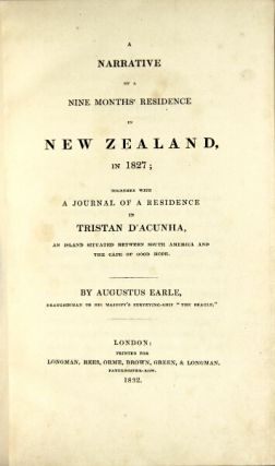 A narrative of a nine months' residence in New Zealand in 1827 together with a journal of a residence in Tristan D'Acunha, an island situated between South America and the Cape of Good Hope. AUGUSTUS EARLE.