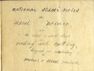 [Manuscript in Japanese and English:] National school series. The school primer, or, the child's eibst stebs [sic] in reading and spelling, dbsignbd [sic] as introductory to Parker's school readers. [With:] Sargents Standard school primer...
