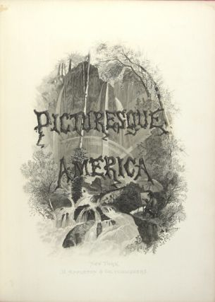 PICTURESQUE AMERICA; or, the land we live in. A delineation by pen and pencil of the mountains,...