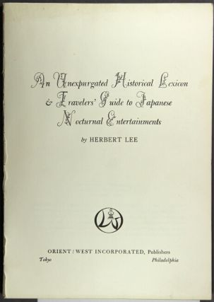An unexpurgated historical lexicon & travelers' guide to Japanese nocturnal entertainments. Herbert Lee.