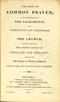 The book of common prayer, and administration of the sacraments, and other rites and ceremonies of the church, according to the use of the United Church of England and Ireland: together with the Psalter or Psalms of David, pointed as they are to be sung or said in churches