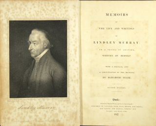 Memoirs of the life and writings of Lindley Murray: in a series of letters written by himself. With a preface and a continuation of the memoirs, by Elizabeth Frank.