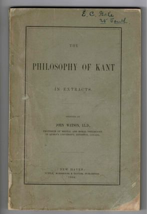 The philosophy of Kant in extracts. John Watson.