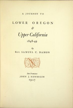 A journey to lower Oregon & upper California, 1848-1849. Samuel Damon, Rev, henery
