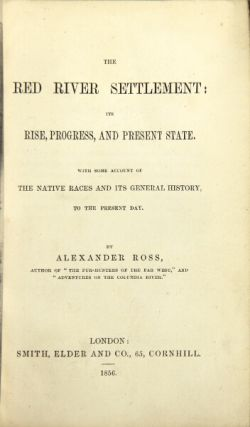 The Red River settlement: its rise, progress, and present state. With some account of the native...