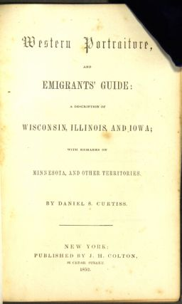 Western portraiture, and emigrant's guide; a description of Wisconsin, Illinois, and Iowa; with remarks on Minnesota, and other territories
