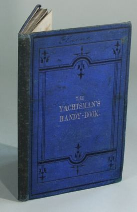 The yachtsman's handy book for sea use and adapted for the Board of Trade Yachting Certificate. William Henry Rosser.