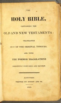 The Holy Bible, containing the Old and the New Testaments: translated out of the original tongues, and with the former translations diligently compared and revised
