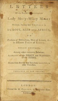 Letters of the right honourable Lady M--y W--y M--e: written, during her travels in Europe, Asia...