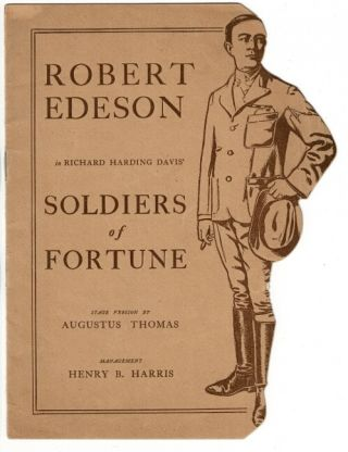 Robert Edeson in Richard Harding Davis' Soldiers of fortune. Stage version by Augustus Thomas. Management Henry B. Harris. Augustus Thomas.