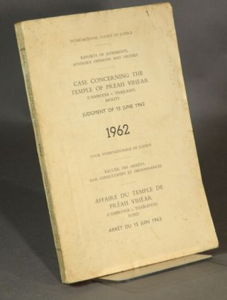 Case concerning the Temple of Preah Vihear (Cambodia v. Thailand): merits, judgment of 15 June 1962...Affaire du temple de Préah Vihéar (Cambodge c. Thaïlande): fond, arrêt du 15 juin 1962 [cover title]