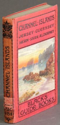 Black's guide to the Channel Islands: Jersey, Guernsey, Herm, Alderney, and Sark. L. H. Stowell, ed