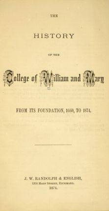The history of the College of William and Mary from its foundation, 1660, to 1874