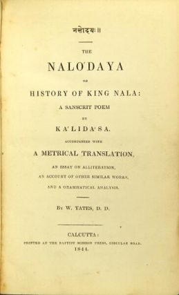 The Nalo'daya; or, history of King Nala: a Sanscrit poem...accompanied with a metrical translation, an essay on alliteration, an account of similar works, and a grammatical analysis. By W. Yates